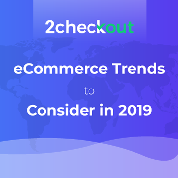 2Checkout Survey: eCommerce Trends for 2019