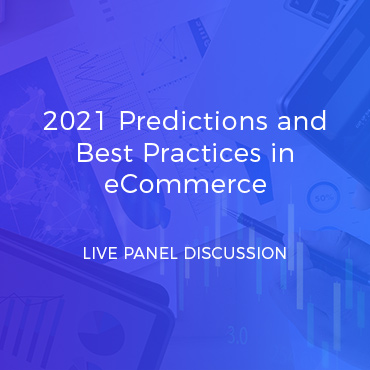 2021 Predictions and Best Practices in eCommerce - Live Panel