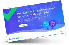 Merchant of Record, Payment Service Provider or Both?